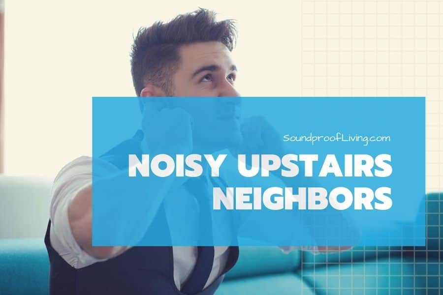 How to Reduce Noise from Upstairs Floors | Noisy Upstairs