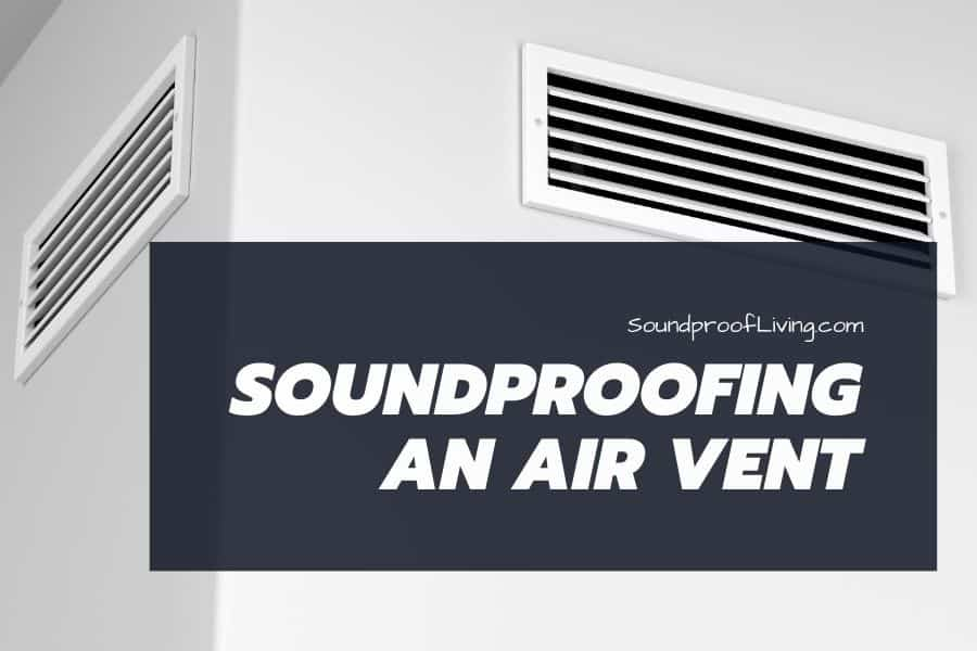 How to soundproof an air vent. Cover it and get the highest noise reduction.