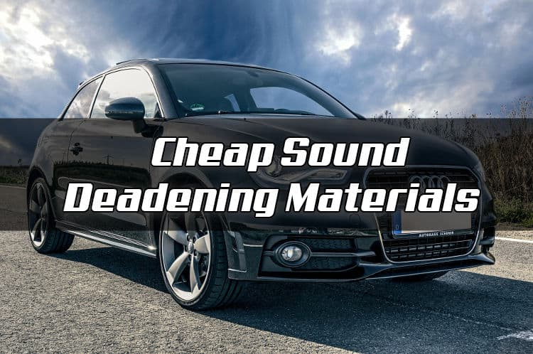 How to sound deaden a car cheap. Best budget materials for soundproofing vehicles.