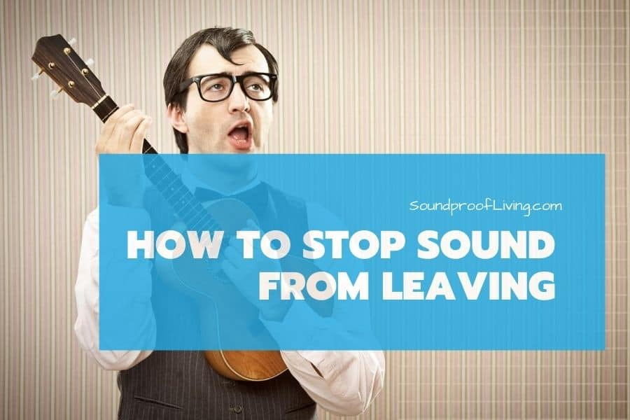 How to stop sound from leaving a room.